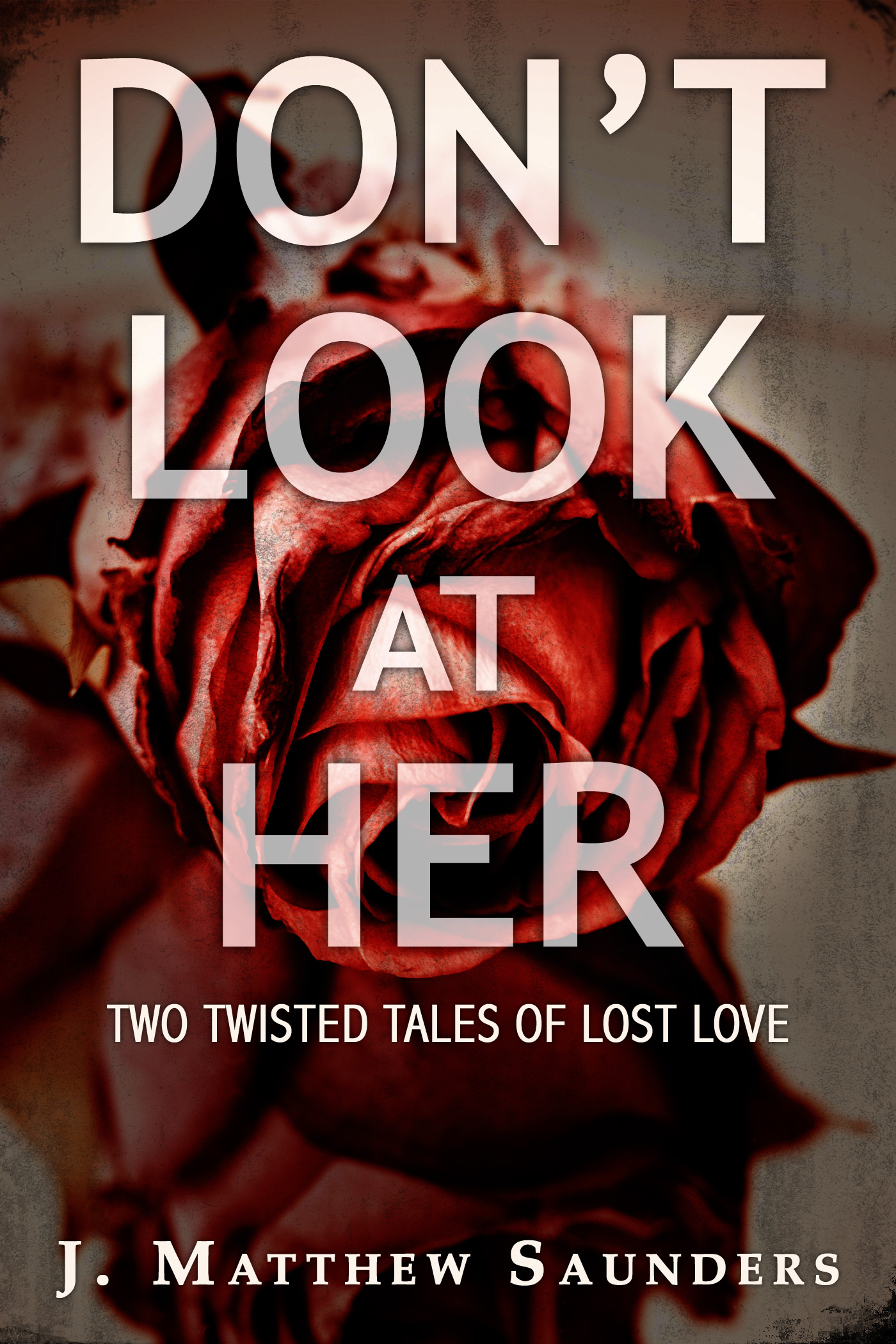 Don't Look at Her: Two Twisted Tales of Lost Love