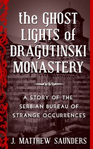 The Ghost Lights of Dragutinski Monastery