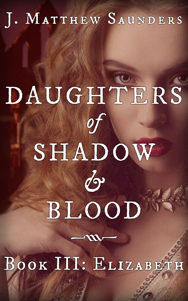 Daughters of Shadow and Blood - Book III: YElizabeth